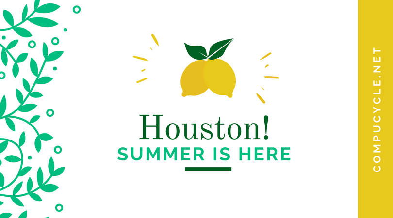 Houston… Summer is here!